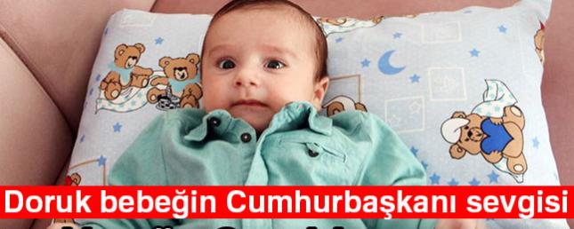 Doruk bebeğin Cumhurbaşkanı sevgisi
