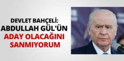 Devlet Bahçeli: Abdullah Gül'ün aday olacağını sanmıyorum
